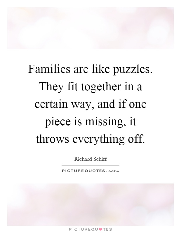 families are like puzzles they fit together in a certain way