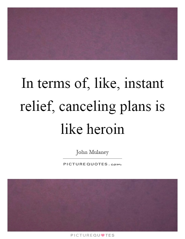 In terms of, like, instant relief, canceling plans is like heroin Picture Quote #1
