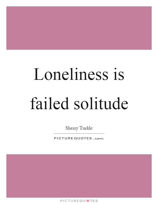 Loneliness is failed solitude Picture Quote #1