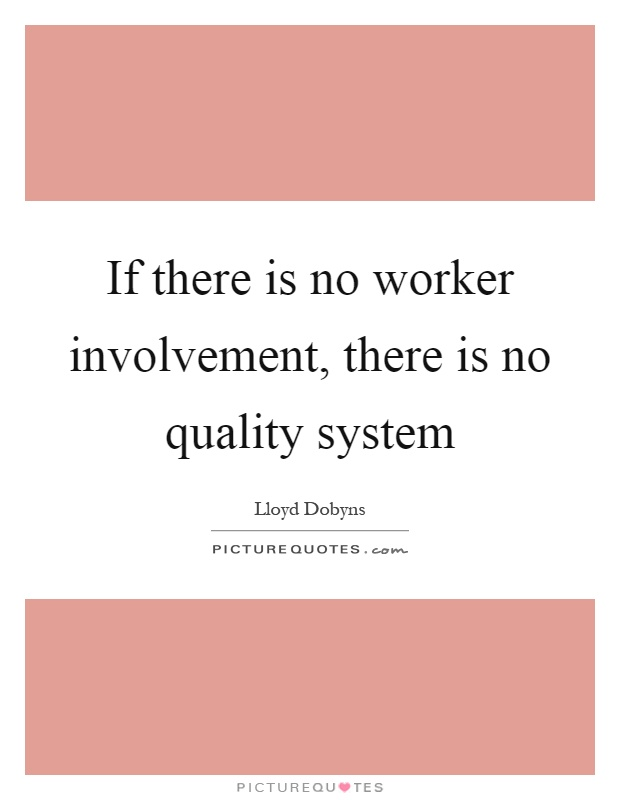 If there is no worker involvement, there is no quality system Picture Quote #1