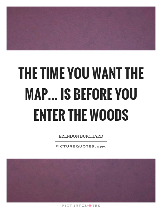 the time you want the map is before you enter the woods picture