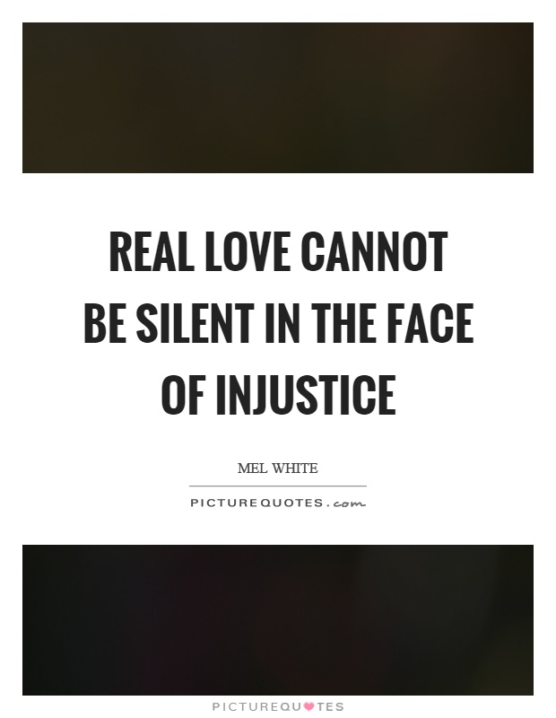 Real love cannot be silent in the face of injustice Picture Quote #1