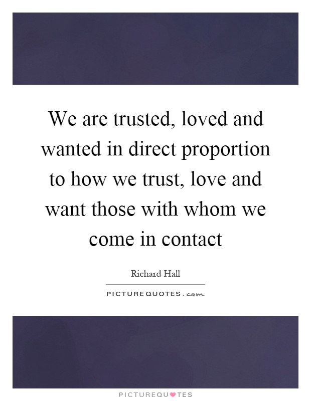 We Are Trusted, Loved And Wanted In Direct Proportion To