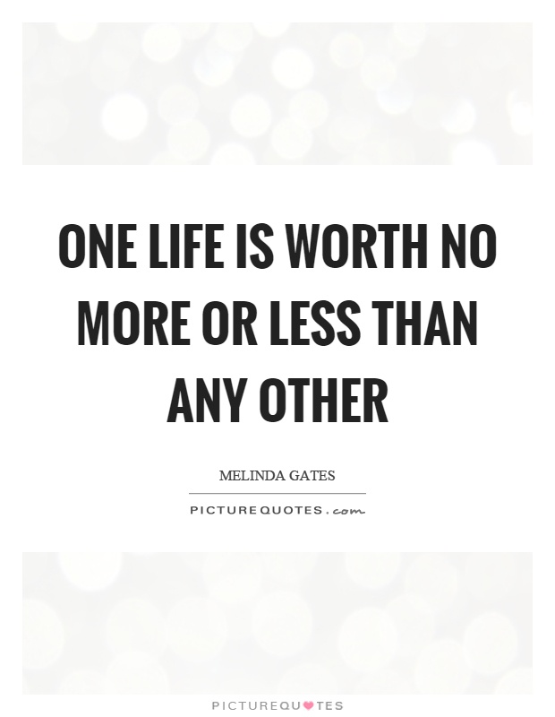 One life is worth no more or less than any other Picture Quote #1