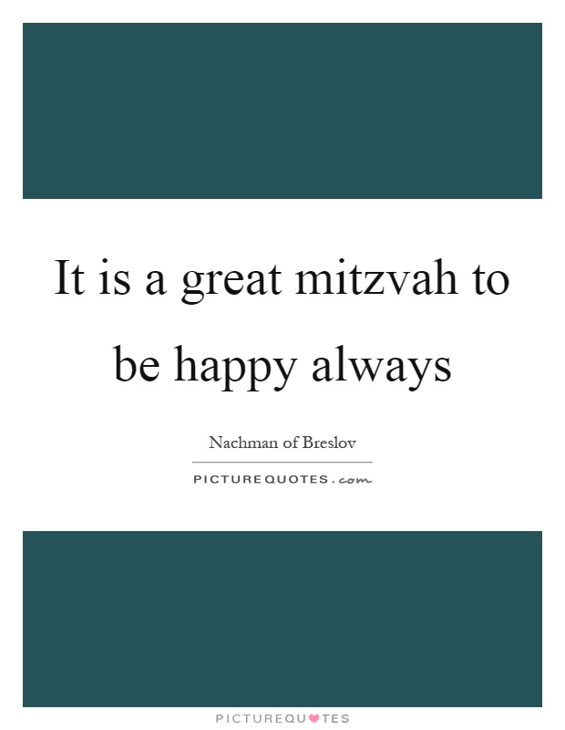 It is a great mitzvah to be happy always Picture Quote #1