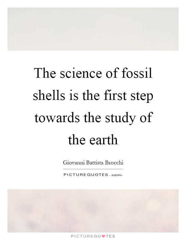 The science of fossil shells is the first step towards the study of the earth Picture Quote #1