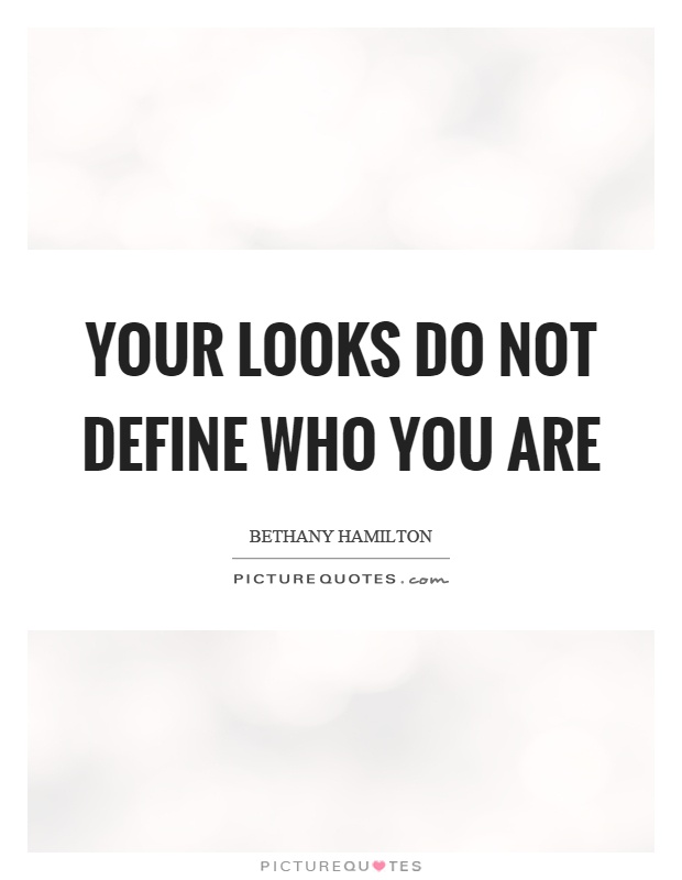 Your looks do not define who you are Picture Quote #1
