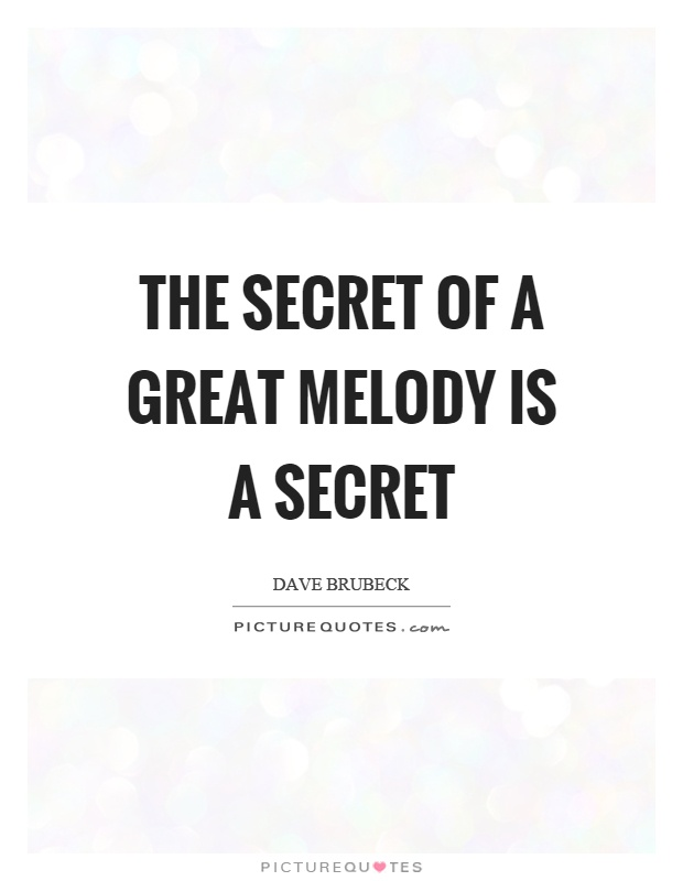 The secret of a great melody is a secret Picture Quote #1