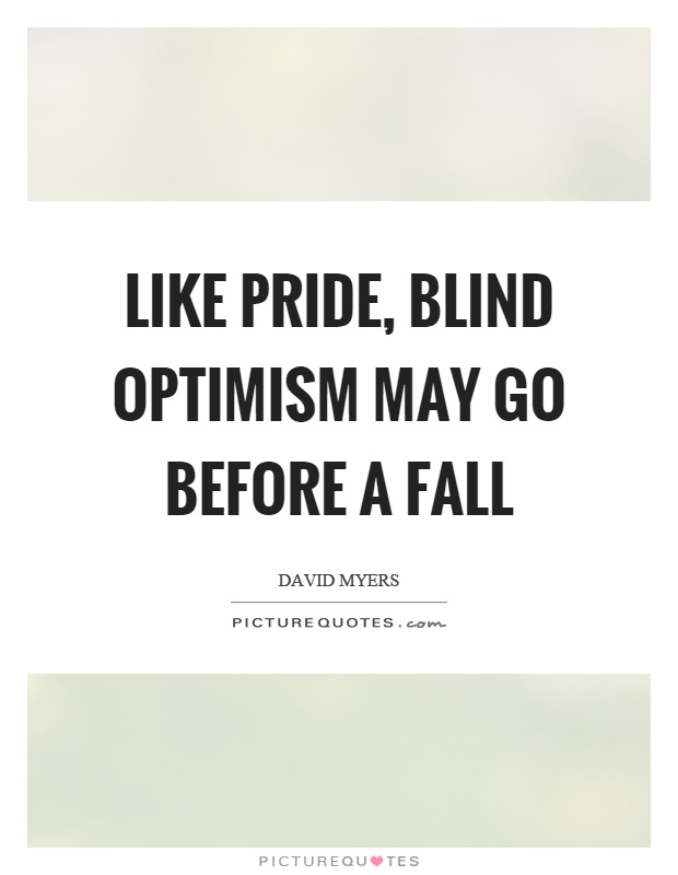 Like pride, blind optimism may go before a fall Picture Quote #1