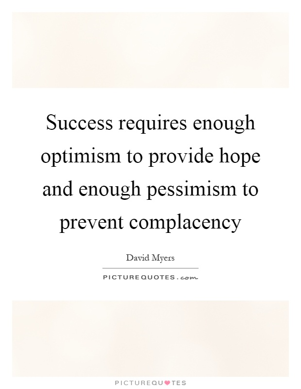 Success requires enough optimism to provide hope and enough pessimism to prevent complacency Picture Quote #1