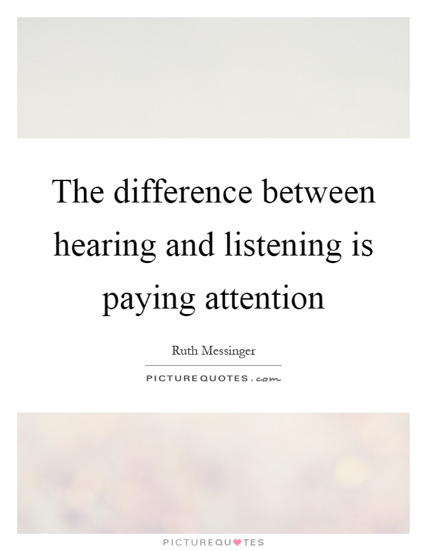 The difference between hearing and listening is paying attention Picture Quote #1