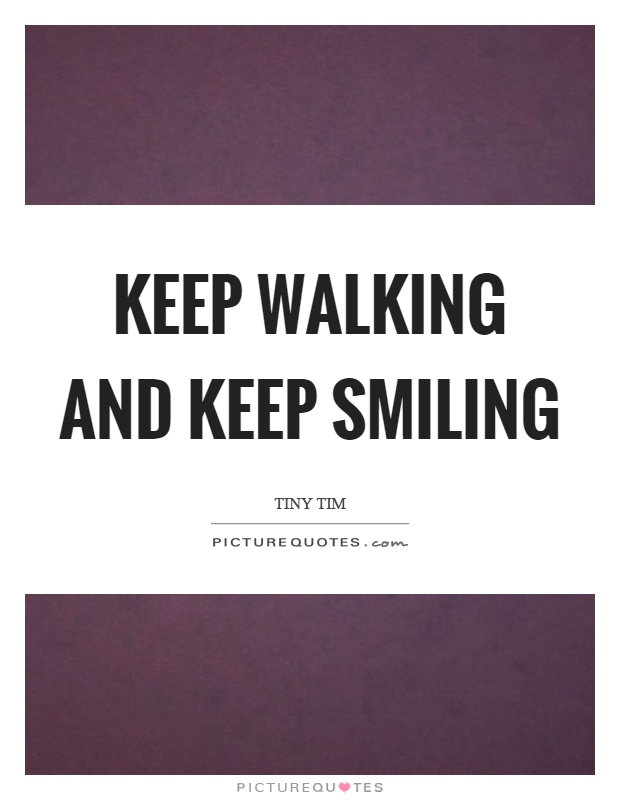 Keep walking and keep smiling Picture Quote #1