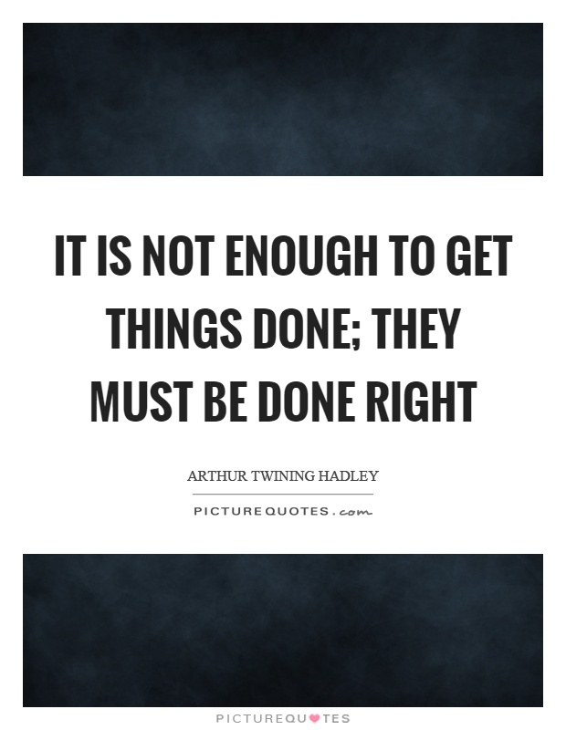 It is not enough to get things done; they must be done right Picture Quote #1