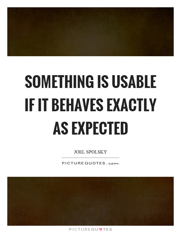 Something is usable if it behaves exactly as expected Picture Quote #1