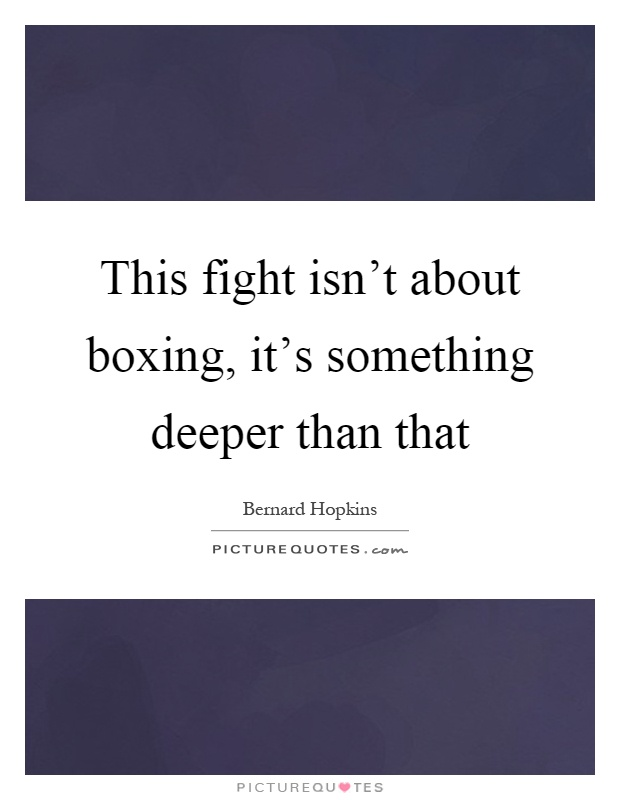 This fight isn't about boxing, it's something deeper than that Picture Quote #1