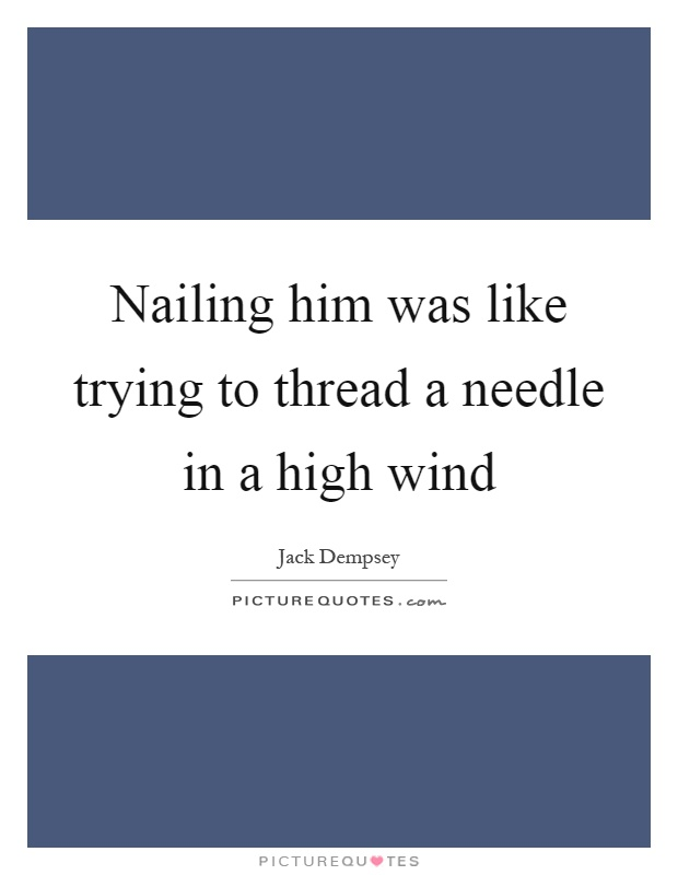 Nailing him was like trying to thread a needle in a high wind Picture Quote #1
