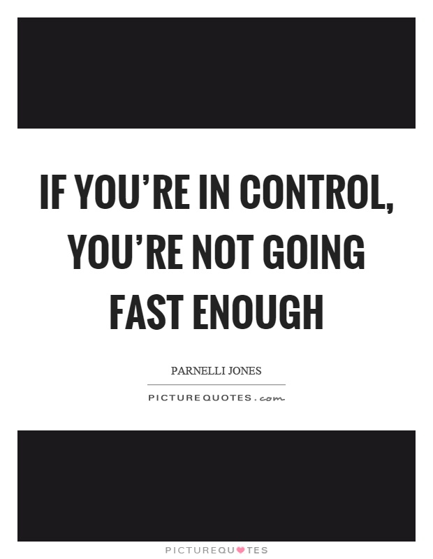 If you're in control, you're not going fast enough Picture Quote #1