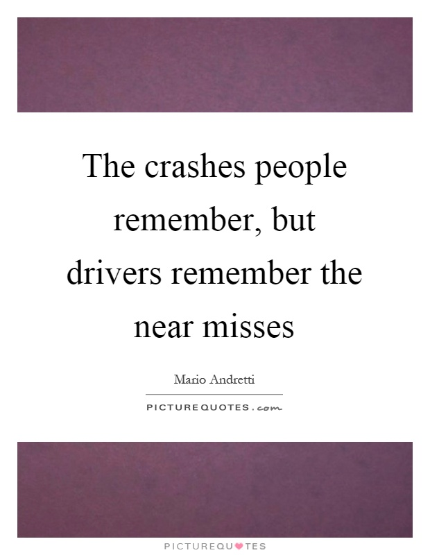 The crashes people remember, but drivers remember the near misses Picture Quote #1