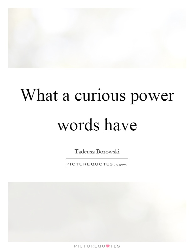What a curious power words have Picture Quote #1
