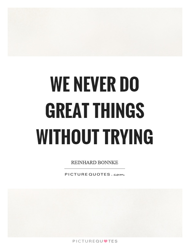 We never do great things without trying Picture Quote #1