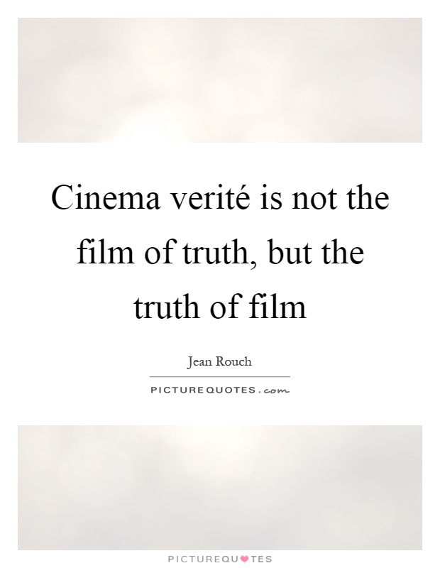 Cinema verité is not the film of truth, but the truth of film Picture Quote #1