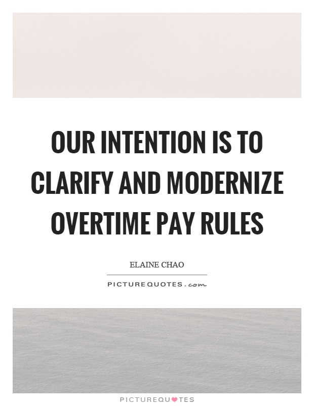 Our intention is to clarify and modernize overtime pay rules Picture Quote #1