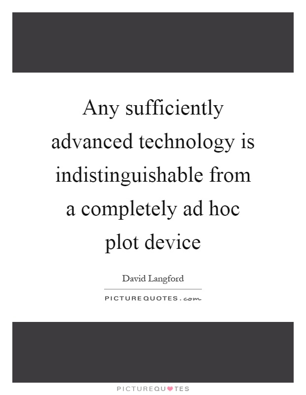 Any sufficiently advanced technology is indistinguishable from a completely ad hoc plot device Picture Quote #1