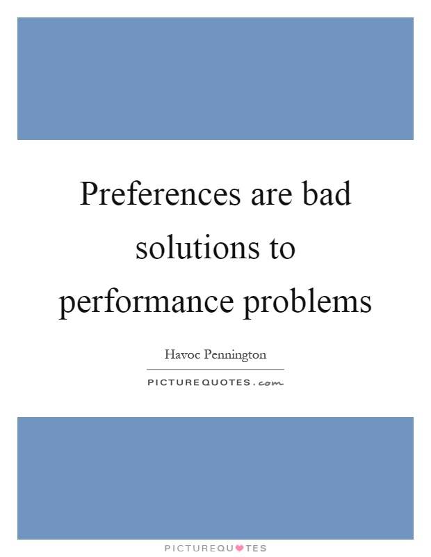 Preferences are bad solutions to performance problems Picture Quote #1