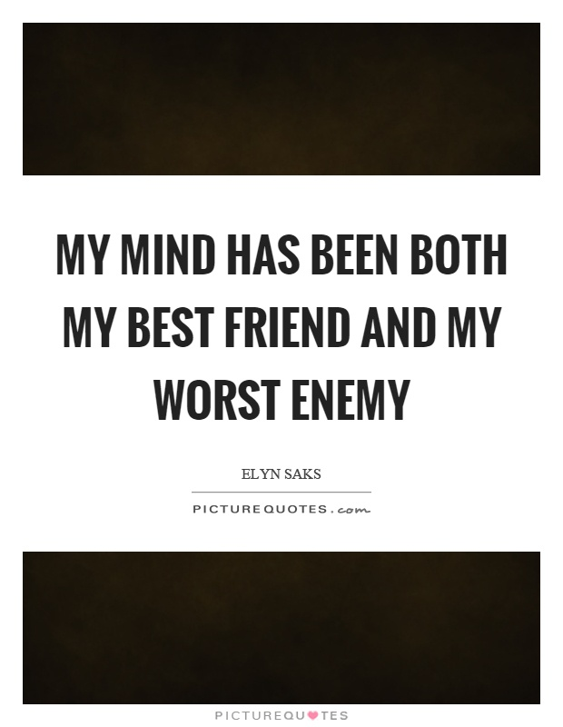 My mind has been both my best friend and my worst enemy Picture Quote #1