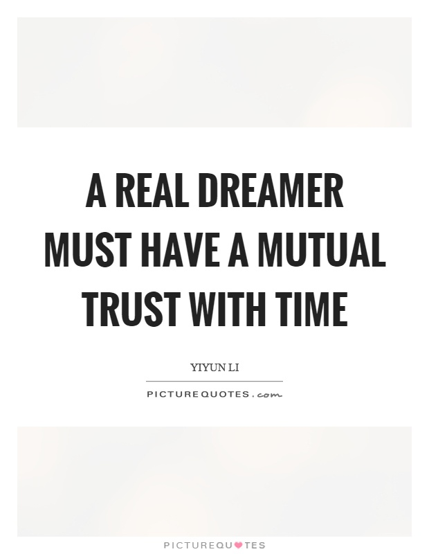 A real dreamer must have a mutual trust with time Picture Quote #1