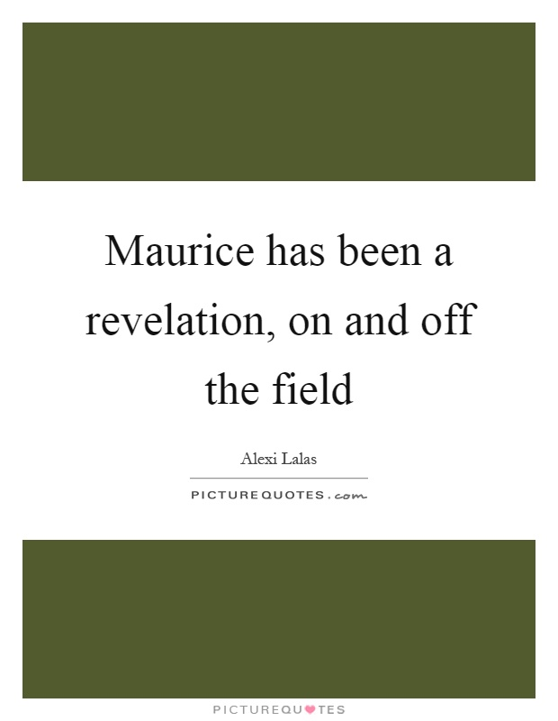 Maurice has been a revelation, on and off the field Picture Quote #1