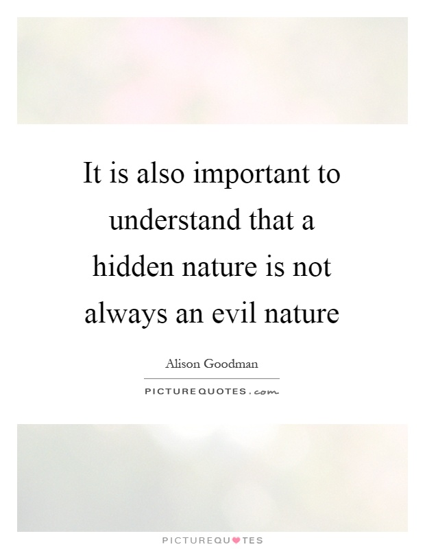It is also important to understand that a hidden nature is not always an evil nature Picture Quote #1