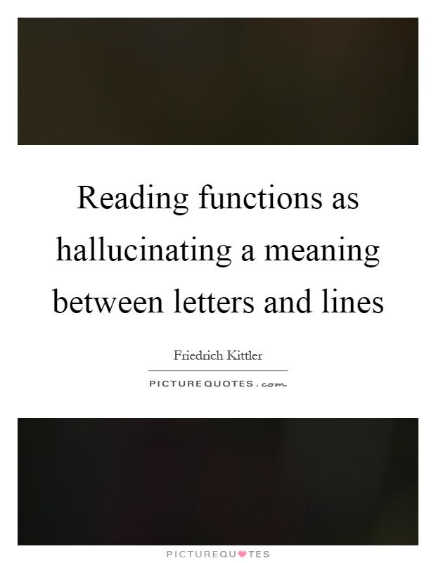 Reading functions as hallucinating a meaning between letters and lines Picture Quote #1