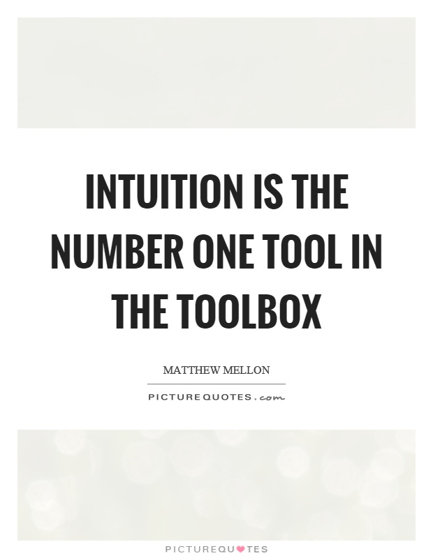 Intuition is the number one tool in the toolbox Picture Quote #1