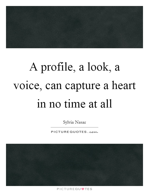 A profile, a look, a voice, can capture a heart in no time at all Picture Quote #1