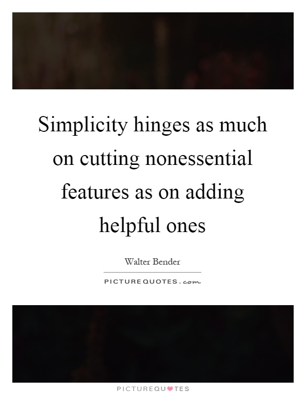 Simplicity hinges as much on cutting nonessential features as on adding helpful ones Picture Quote #1
