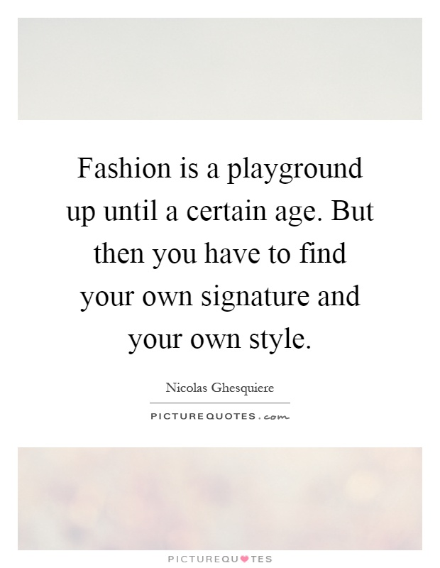 Fashion Is A Playground Up Until A Certain Age But Then You Picture Quotes