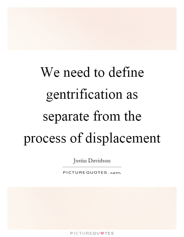 We need to define gentrification as separate from the process of displacement Picture Quote #1