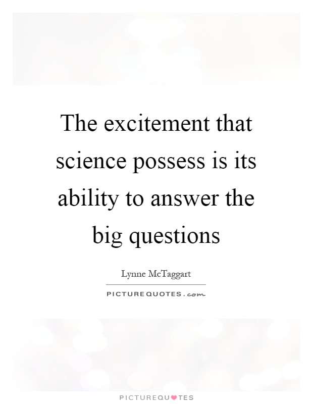 The excitement that science possess is its ability to answer the big questions Picture Quote #1