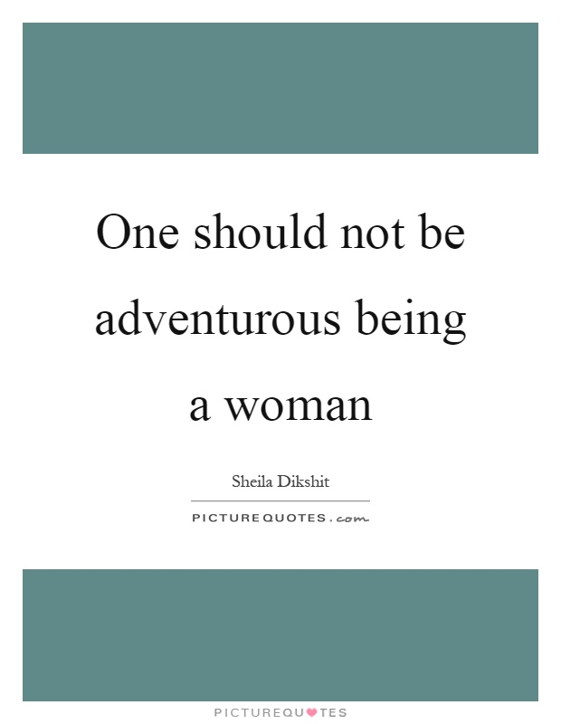 One should not be adventurous being a woman Picture Quote #1