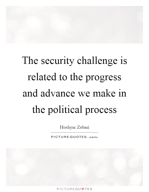 The security challenge is related to the progress and advance we make in the political process Picture Quote #1