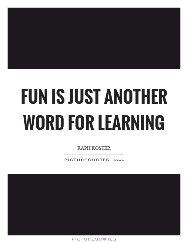Fun is just another word for learning Picture Quote #1