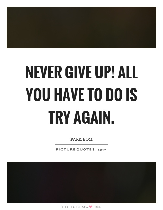 Never give up! All you have to do is try again Picture Quote #1