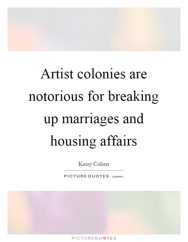 Artist colonies are notorious for breaking up marriages and housing affairs Picture Quote #1