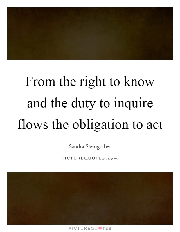 From the right to know and the duty to inquire flows the obligation to act Picture Quote #1
