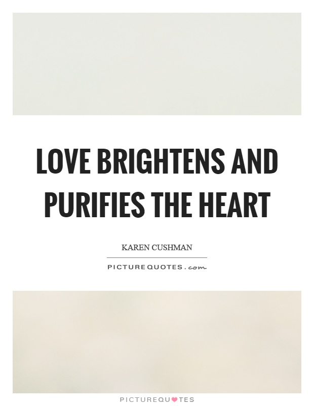 Love brightens and purifies the heart Picture Quote #1