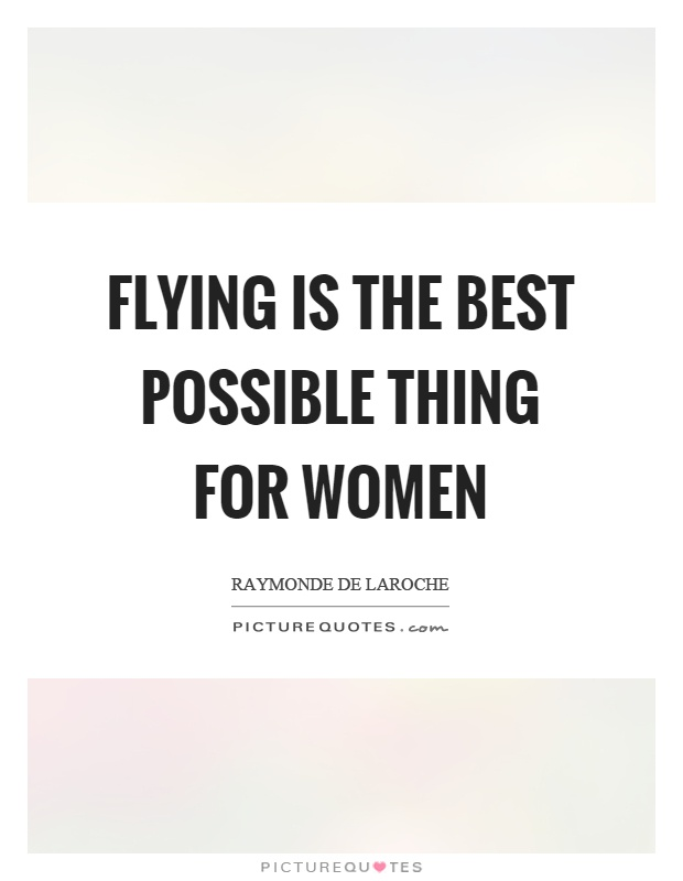 Flying is the best possible thing for women Picture Quote #1