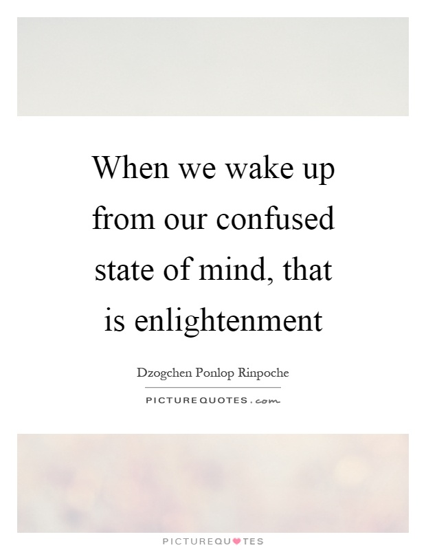 When we wake up from our confused state of mind, that is enlightenment Picture Quote #1