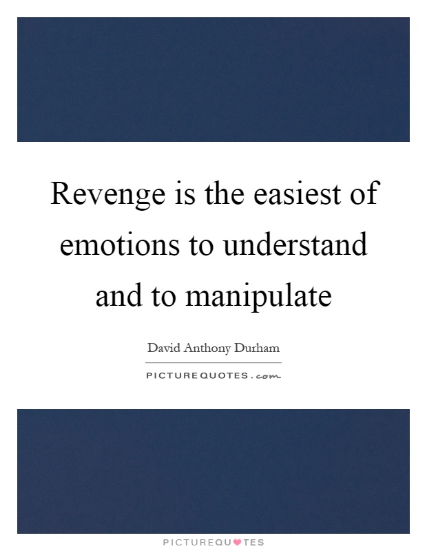 Revenge is the easiest of emotions to understand and to manipulate Picture Quote #1