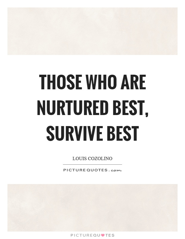 Those who are nurtured best, survive best Picture Quote #1